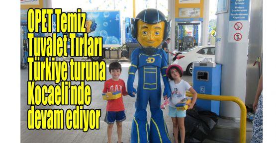 OPET Temiz Tuvalet Tırları Türkiye turuna Kocaeli'nde devam ediyor