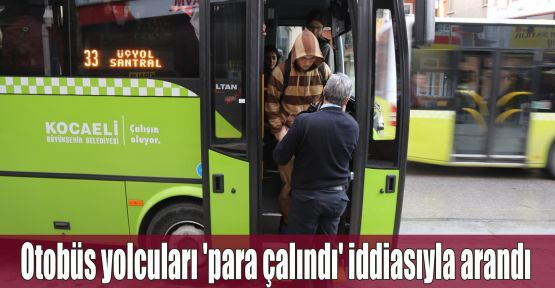Otobüs yolcuları 'para çalındı' iddiasıyla arandı