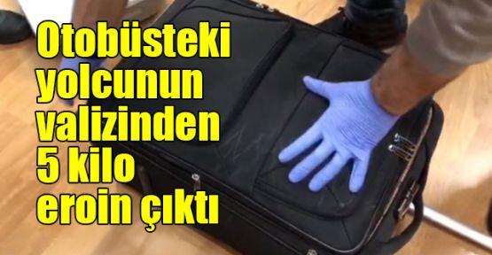 Otobüsteki yolcunun valizinden 5 kilo eroin çıktı