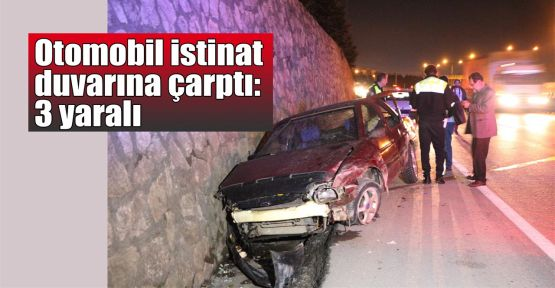 Otomobil istinat duvarına çarptı: 3 yaralı