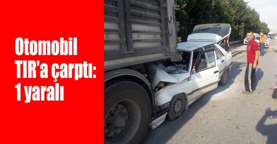Otomobil TIR'a çarptı: 1 yaralı