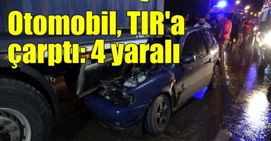 Otomobil, TIR'a çarptı: 4 yaralı