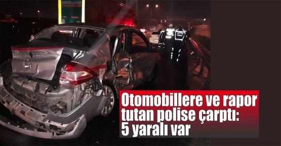 Otomobillere ve rapor tutan polise çarptı: 5 yaralı