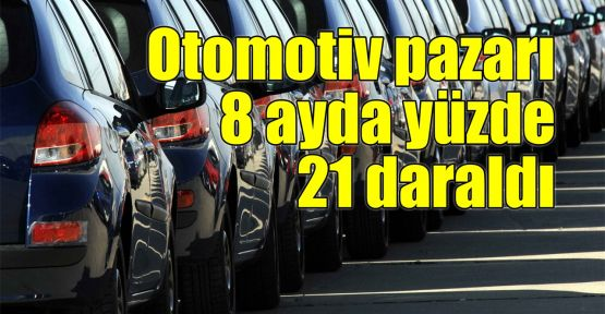 Otomotiv pazarı 8 ayda yüzde 21 daraldı