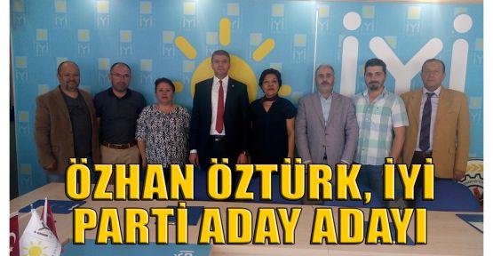 Özhan Öztürk, İYİ Parti aday adayı oldu