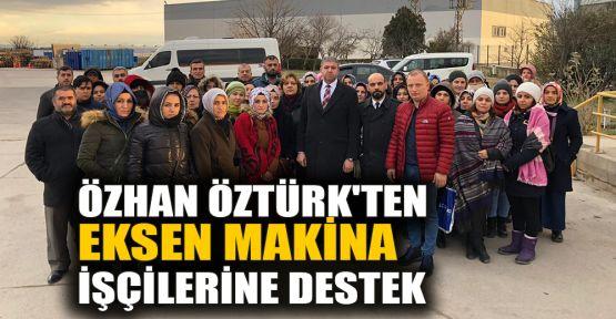 Özhan Öztürk'ten Eksen Makina işçilerine destek