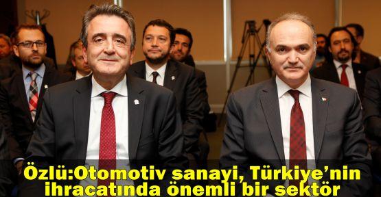 Özlü:Otomotiv sanayi, Türkiye'nin ihracatında önemli bir sektör