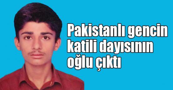 Pakistanlı gencin katili dayısının oğlu çıktı