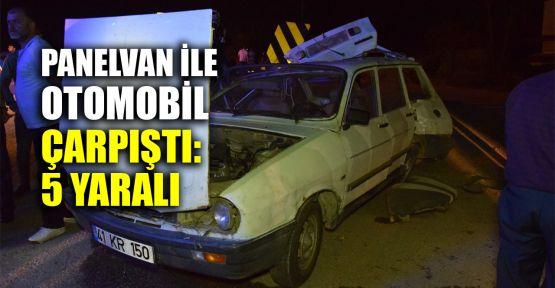 Panelvan ile otomobil çarpıştı: 5 yaralı