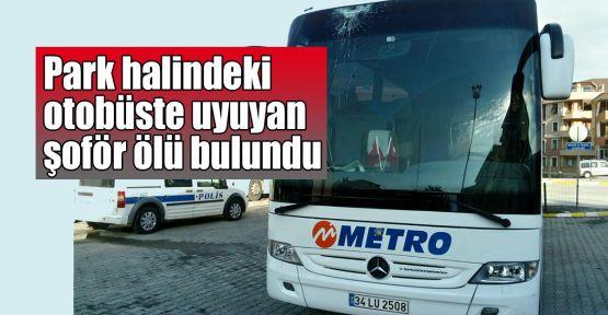 Park halindeki otobüste uyuyan şoför ölü bulundu