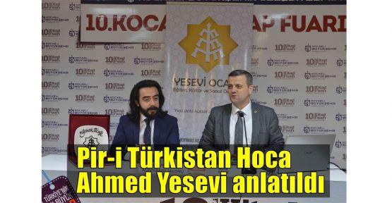 Pir-i Türkistan Hoca Ahmed Yesevi anlatıldı