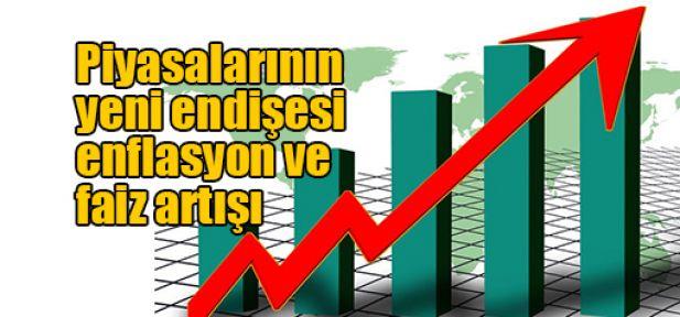 Piyasalarının yeni endişesi enflasyon ve faiz artışı
