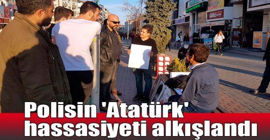 Polisin 'Atatürk' hassasiyeti alkışlandı