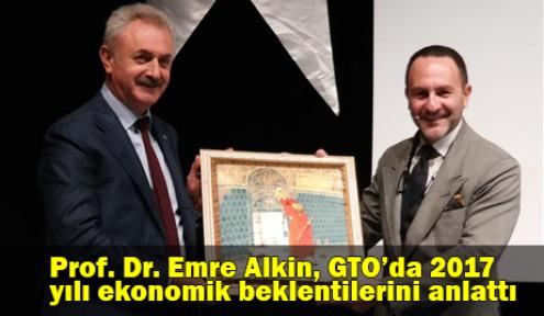 Prof. Dr. Emre Alkin, GTO'da 2017 yılı ekonomik beklentilerini anlattı