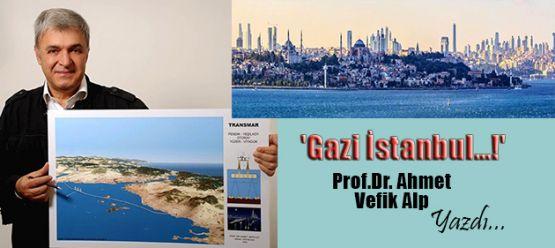Prof.Dr. Ahmet Vefik Alp yazdı: Gazi İstanbul…!'