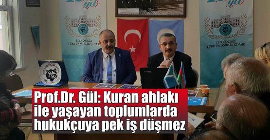 Prof.Dr. Gül: Kuran ahlakı ile yaşayan toplumlarda hukukçuya pek iş düşmez