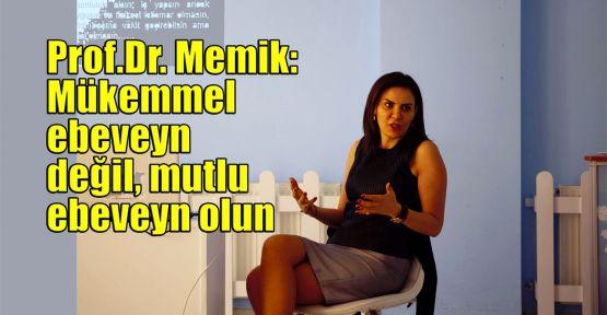 Prof.Dr. Memik: Mükemmel ebeveyn değil, mutlu ebeveyn olun