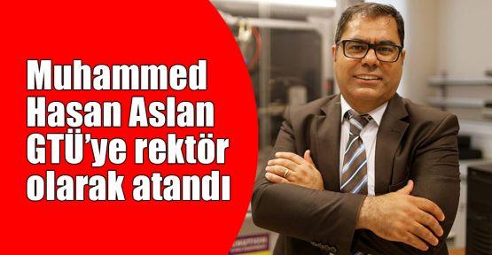 Prof.Dr. Muhammed Hasan Aslan GTÜ Rektör'lüğüne atandı