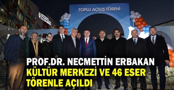 Prof.Dr. Necmettin Erbakan Kültür Merkezi ve 46 eser törenle açıldı