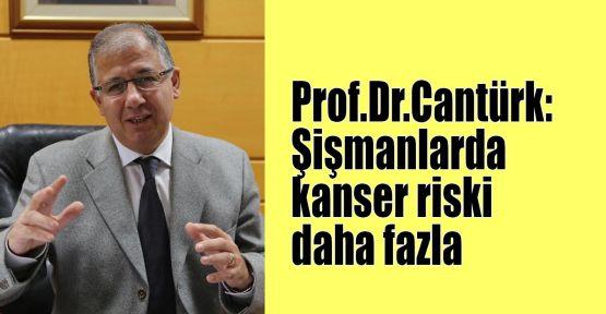 Prof.Dr.Cantürk: Şişmanlarda kanser riski daha fazla