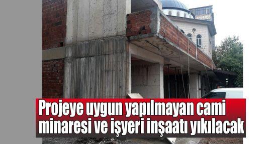 Projeye uygun yapılmayan cami minaresi ve işyeri inşaatı yıkılacak