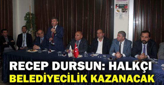Recep Dursun: Halkçı belediyecilik kazanacak