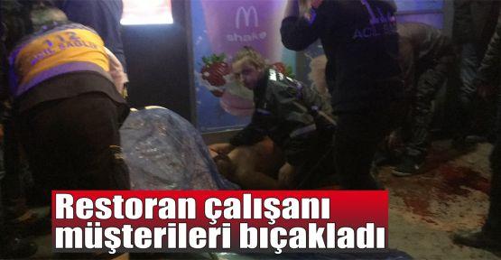 Restoran çalışanı müşterileri bıçakladı