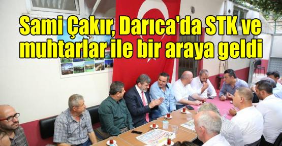 Sami Çakır, Darıca'da STK ve muhtarlar ile bir araya geldi