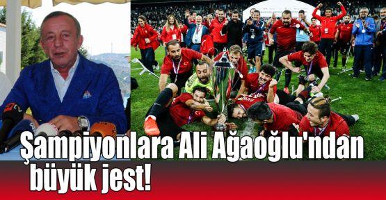 Şampiyonlara Ali Ağaoğlu'ndan büyük jest!