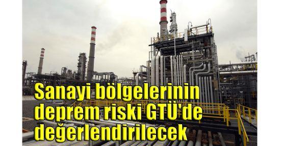 Sanayi bölgelerinin deprem riski GTÜ'de değerlendirilecek
