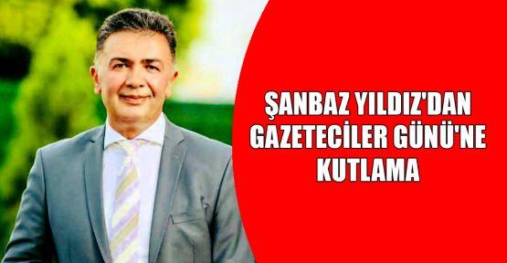 Şanbaz Yıldız'dan Gazeteciler Günü'ne kutlama