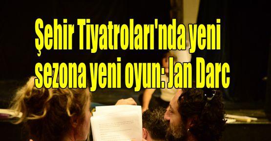 Şehir Tiyatroları'nda yeni sezona yeni oyun: Jan Darc