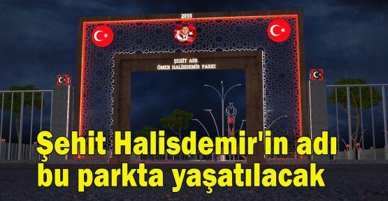 Şehit Halisdemir''in adı bu parkta yaşatılacak