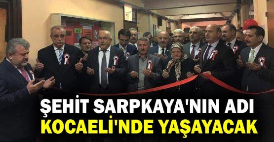 Şehit Sarpkaya'nın adı Kocaeli'nde yaşayacak