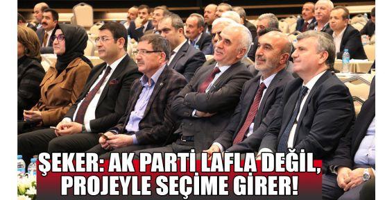 Şeker: AK Parti lafla değil, projeyle seçime girer!