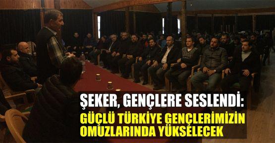 Şeker: Güçlü Türkiye gençlerimizin omuzlarında yükselecek