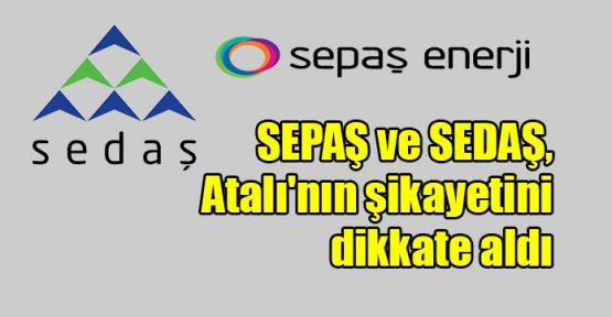 SEPAŞ ve SEDAŞ, Atalı'nın şikayetini dikkate aldı