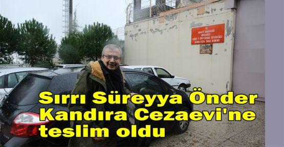 Sırrı Süreyya Önder Kandıra Cezaevi'ne teslim oldu