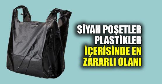 Siyah poşetler plastikler içerisinde en zararlı olanıdır