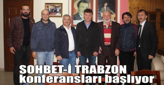 SOHBET-İ TRABZON konferansları başlıyor