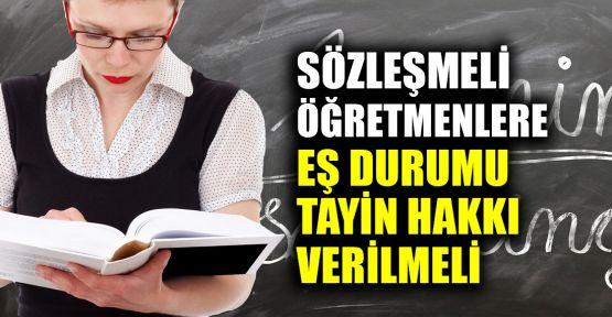 Sözleşmeli öğretmenlere eş durumu tayin hakkı verilmeli