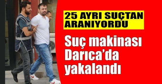 Suç makinası Darıca'da yakalandı