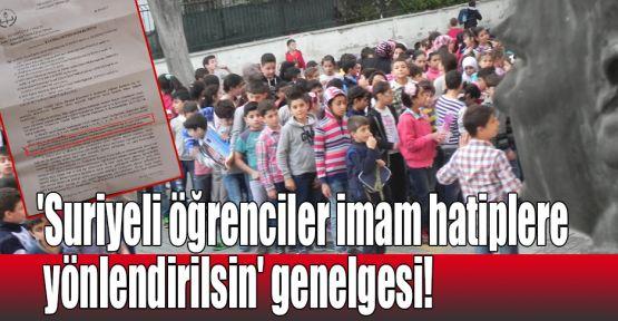 'Suriyeli öğrenciler imam hatiplere yönlendirilsin' genelgesi!