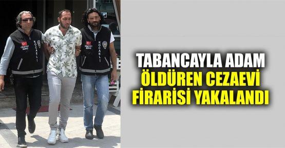 Tabancayla adam öldüren cezaevi firarisi yakalandı