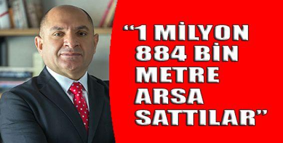Tarhan: 1 milyon 884 bin metre arsa sattılar