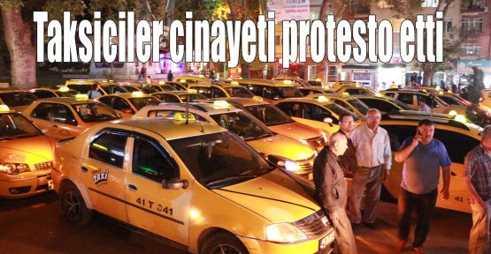 Taksiciler cinayeti protesto etti
