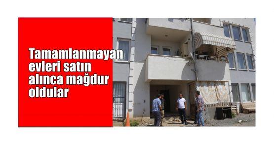 Tamamlanmayan evleri satın alınca mağdur oldular