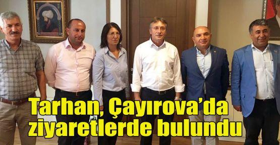 Tarhan, Çayırova'da ziyaretlerde bulundu