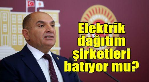 Tarhan: Elektrik dağıtım şirketleri batıyor mu?