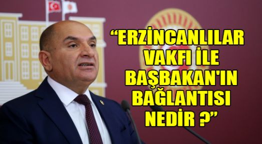 Tarhan: Erzincanlılar Vakfı İle Başbakan'ın bağlantısı nedir?